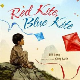 Red Kite, Blue Kite Ji-li Jiang and Greg Ruth