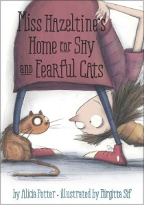 Miss Hazeltines Home for Shy and Fearful Cats by Alicia Potter