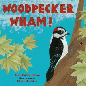 Woodpecker Wham by April Pulley Sayre
