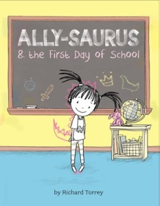 Ally Saurus and the First Day of School by Richard Torrey