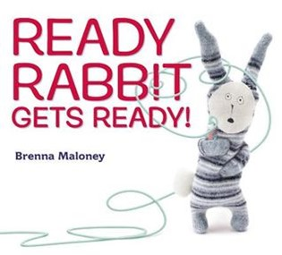 Ready Rabbit Gets Ready by Brenna Maloney