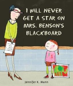 I Will Never Get a Star on Mrs Bensons Blackboard by Jennifer Mann