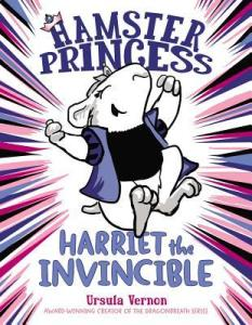 Hamster Princess Harriet the Invincible by Ursula Vernon