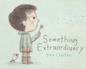Something Extraordinary by Ben Clanton