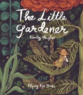 The Little Gardener by Emily Hughes