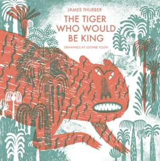 Tiger Who Would Be King by James Thurber
