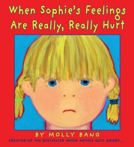When Sophies Feelings Are Really Really Hurt by Molly Bang