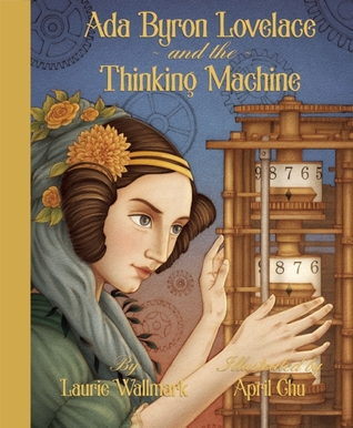Ada Byron Lovelace and the Thinking Machine by Laurie Wallmark