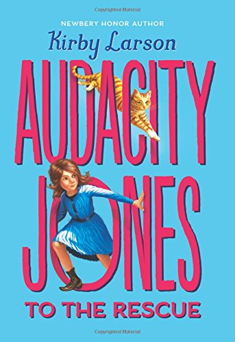 Audacity Jones to the Rescue by Kirby Larson