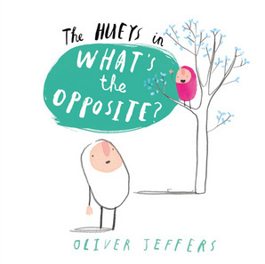 The Hueys in Whats the Opposite by Oliver Jeffers