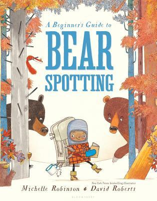 A Beginners Guide to Bear Spotting by Michelle Robinson