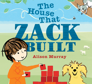 The House that Zack Built by Alison Murray