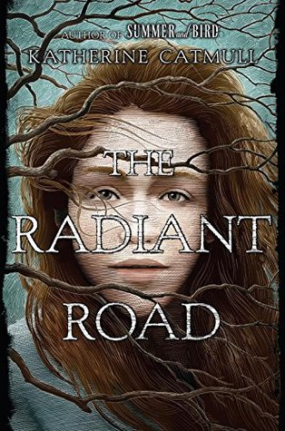 The Radiant Road by Katherine Catmull