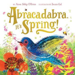 Abracadabra Its Spring by Anne Sibley OBrien