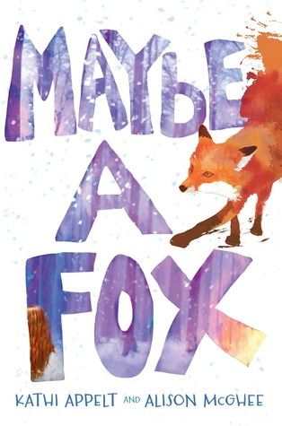 Maybe a Fox by Kathi Appelt and Allison McGhee