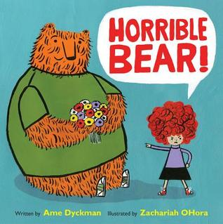 Horrible Bear by Ame Dyckman