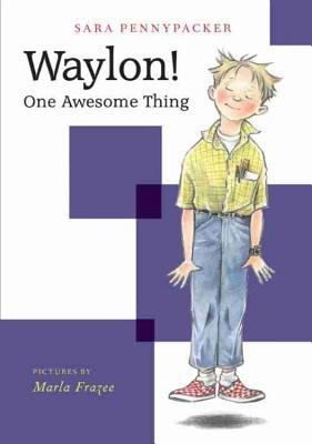 Waylon One Awesome Thing by Sara Pennypacker