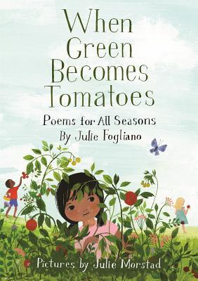 When Green Becomes Tomatoes by Julie Fogliano