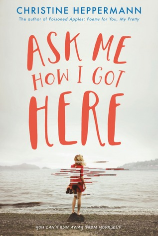 Ask Me How I Got Here by Christine Heppermann