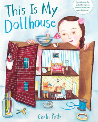 This Is My Dollhouse by Giselle Potter