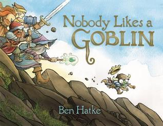Nobody Likes a Goblin by Ben Hatke
