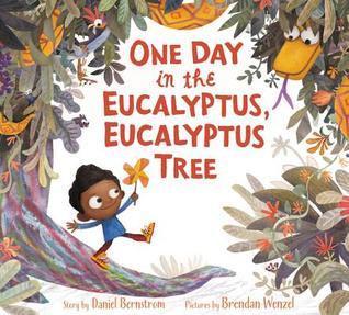 One Day in the Eucalyptus Eucalyptus Tree by Daniel Bernstrom
