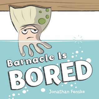Barnacle Is Bored by Jonathan Fenske