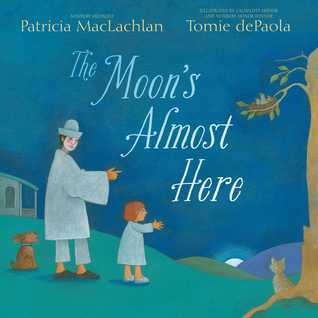 The Moons Almost Here by Patricia MacLachlan