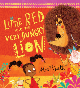 Little Red and the Very Hungry Lion by Alex T. Smith