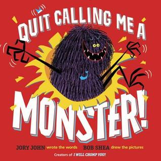 Quit Calling Me a Monster by Jory John