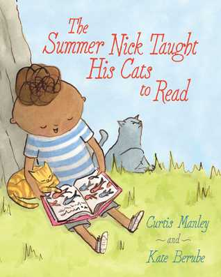The Summer Nick Taught His Cats to Read by Curtis Manley