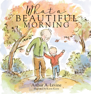 What a Beautiful Morning by Arthur A Levine.jpg