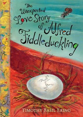 the-unexpected-love-story-of-alfred-fiddleduckling-by-timothy-basil-ering