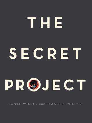 The Secret Project by Jonah Winter