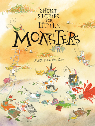 Short Stories for Little Monsters by Marie-Louise Gay