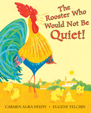 The Rooster Who Would Not Be Quiet by Carmen Agra Deedy