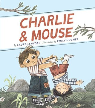Charlie and Mouse by Laurel Snyder