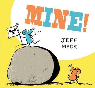 Mine! by Jeff Mack