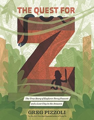 The Quest for Z by Greg Pizzoli