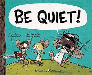 Be Quiet! by Ryan T. Higgins