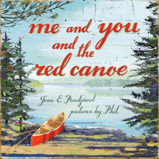 Me and You and the Red Canoe by Jean E Pendziwol