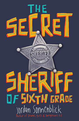 The Secret Sheriff of Sixth Grade by Jordan Sonnenblick