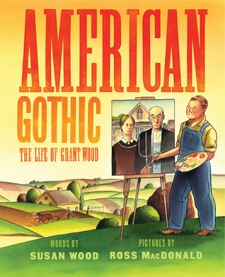 American Gothic The Life of Grant Wood by Susan Wood