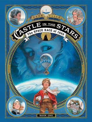 Castle in the Stars The Space Race of 1869 by Alex Alice