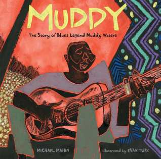 Muddy the Story of Blues Legend Muddy Waters by Michael Mahin