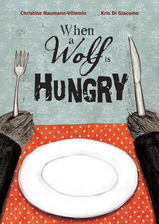 When a Wolf Is Hungry by Christine Naumann-Villemin