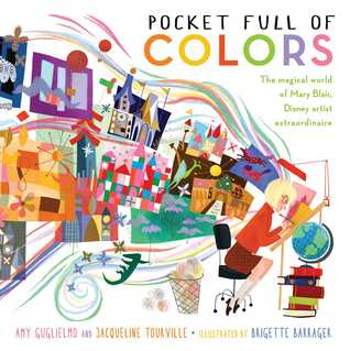 Pocket Full of Colors The Magical World of Mary Blair Disney Artist Extraordinaire by Amy Guglielmo