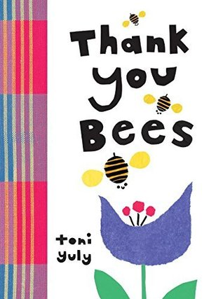 Thank You Bees by Toni Yuly