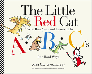 The Little Red Cat Who Ran Away and Learned His ABCs (the Hard Way) by Patrick McDonnell
