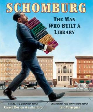 Schomburg The Man Who Built a Library by Carole Boston Weatherford